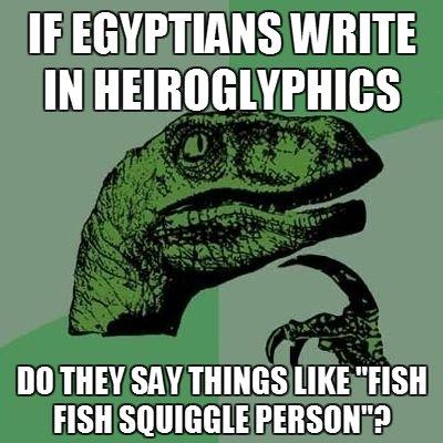Egyptians. Made on memegenerator.net Own idea so OC i suppose... If ...