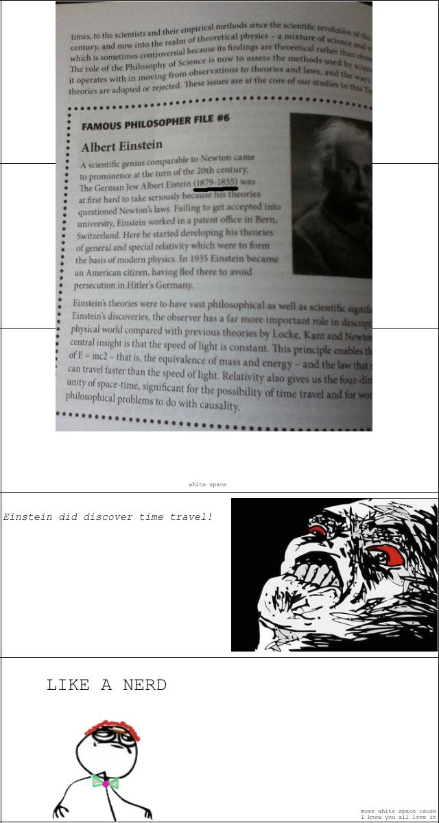 Einstein. Found this in my philosophy textbook.. Einstein did d. . r time travel! LIKE A NERD more white space cause I kras yma all love it