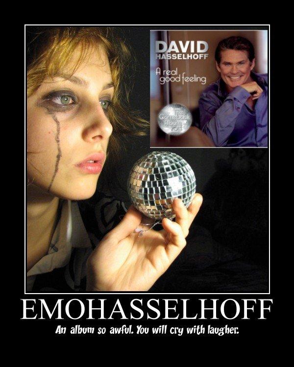EMOHASSELHOFF. Video says it all.. t rex/ Els/ / Its SILLOF F tin album so avro You will cry with lawman david hasselhoff A real good feel new album EMOHASSELHOFF Emo fail bad Music