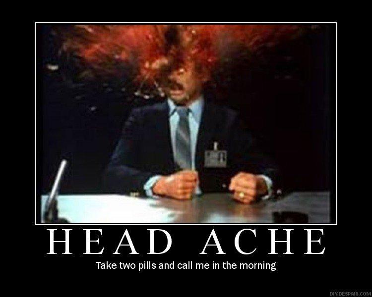 Epic Head Ache. .. Scanners ftw Head ache lol explode Explosion doctor pill call me morning aspirin