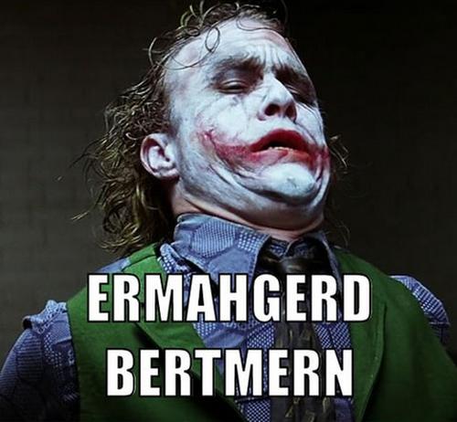 ERMAHGERD. . BERTMERN er mah gerd