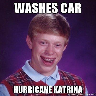 Every time I wash my car it rains. . .. .