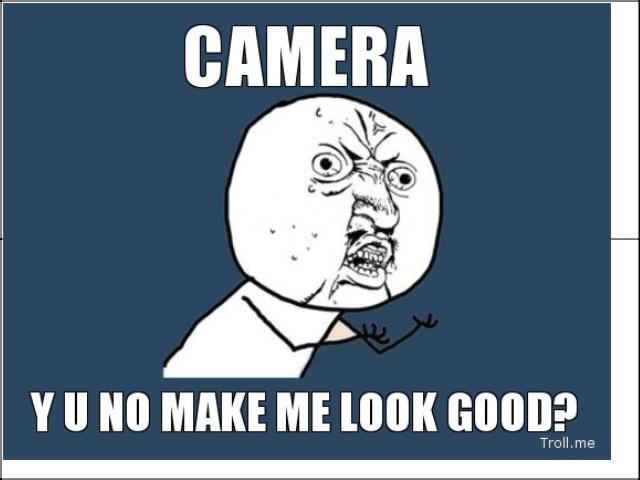 every time i take a photo of myself. . y II no MAKE ME max Mul/ ,