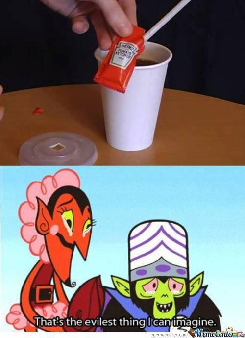 EVIIEELLL. dats nasty. ketchup