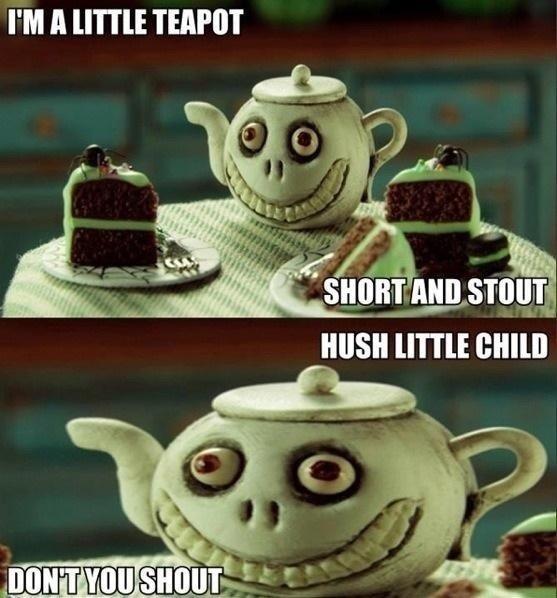 Evil Teapot. i.imgur.com/dmZNTMU.jpg. I' M A uma TWOT