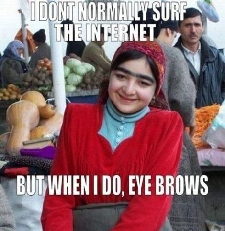 Eye Brows. dem tags.. Did someone say eye brows?