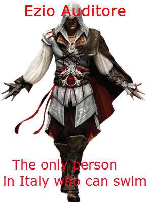 Ezio Auditore. 26. can swim fucking italians