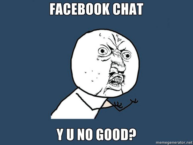 Facebook chat. facebook chat is .. facebook chat is shit