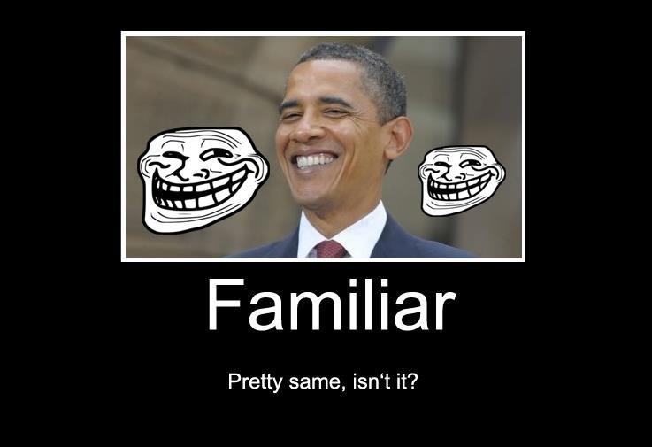 Familiar. . barrack obama President troll trolling trollface