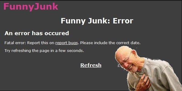 Fatal error. thanks to funnyjunk.com/user/zXReLiCXz for fatal error image. You are it Fatal error heart attack