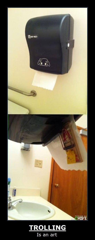 Fear the Bathroom. ouch. TROLLING Is an art