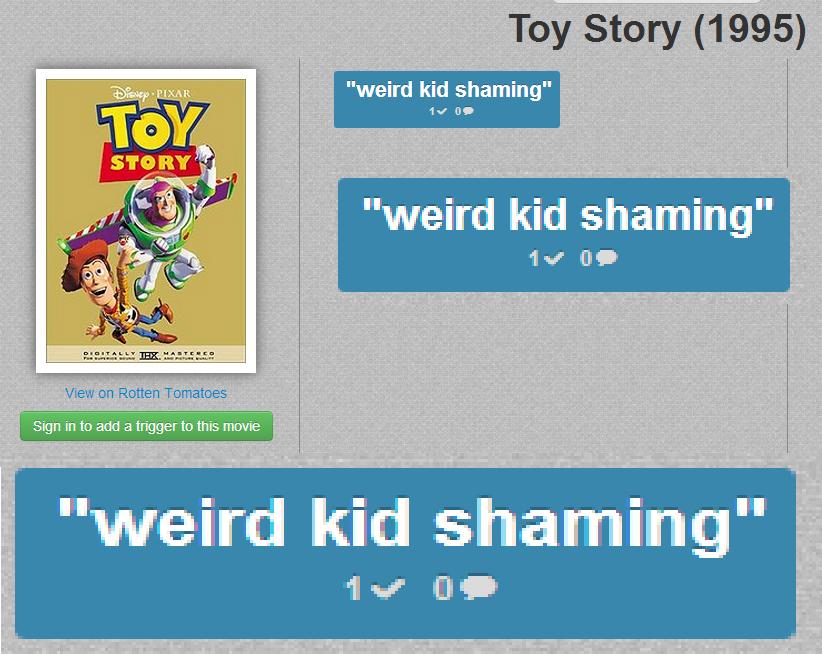 "Feminist website movietriggers.com. Holy , dude.. Toy Story (1995) weird kid shaming"" weird kid shaming"" but DI VIEW oi, s: bitten Tornado's; Sign ' ten and a t"