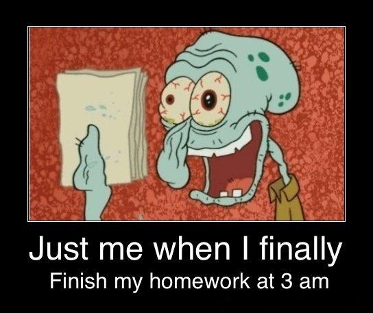 Finally!. i lol'd.. Just me when I finally Finish my homework at 3 am homework