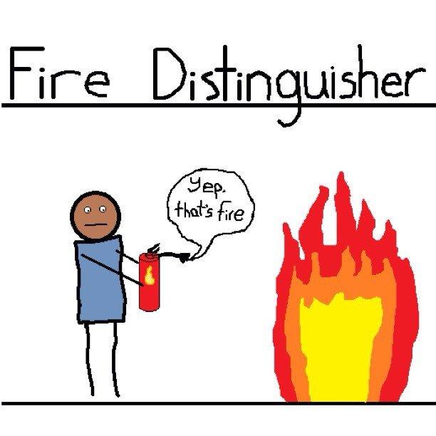 Fire Distinguisher. hue hue hue. ha