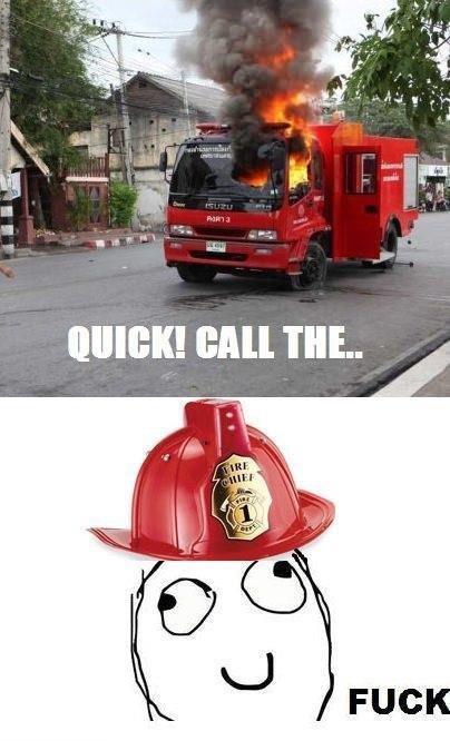 Firetruck. W H Y 5 ... Firetruck the pun it burns!