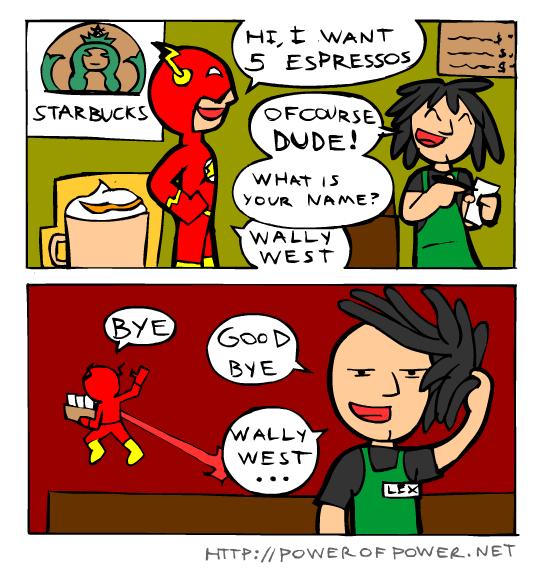 Flash Is Slow.... Via powerofpower.net. MET flash superhero DC Comics Starbucks Coffee