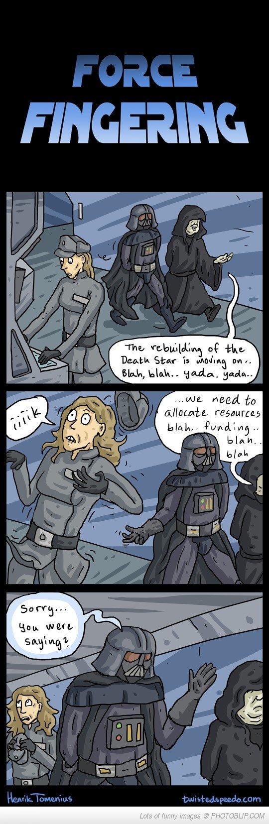 Force fingering. .. hmmm the dark side has it's benefits.
