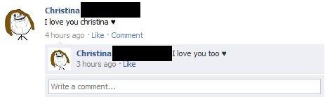 "Forever Alone FB. I saw this on my Facebook. Somewhat OC.. I love you christina Q Irina: -Li:' 5 ago Like ""Comment tity Christina love you tun ' I 3 hours ago ."