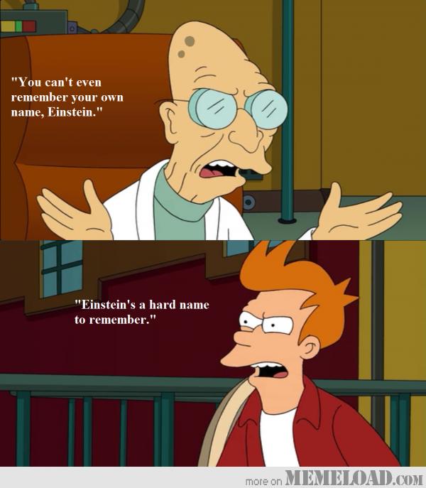 "fry being fry. . Tau can' t awhn Remember pun' nwn rname, Feinstein"" Einsteins' s a hard name"