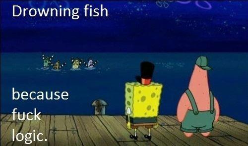 Fuck Logic. . Drowning fish l,. Ella logic.