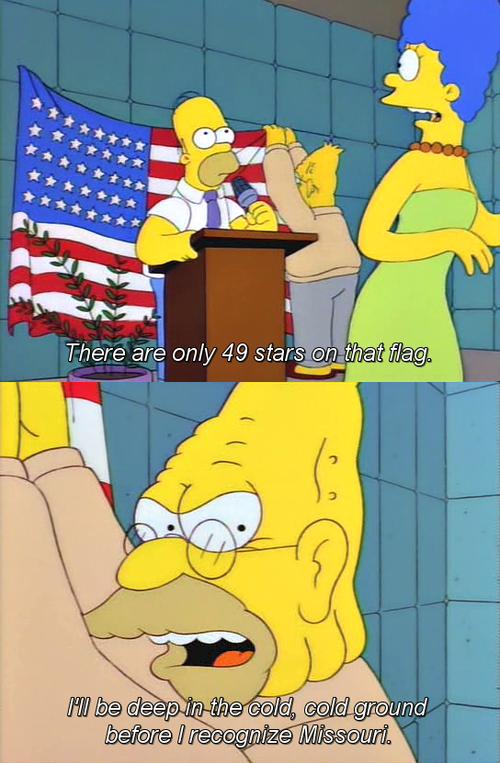 "Fuck Missouri. .. ""As they say in Missouri, 'I ain't goin' back to Missouri!'"""