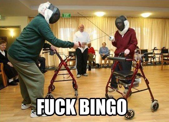 Fuck bingo. .