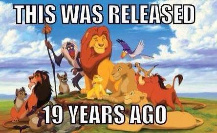 Fuck I'm old. . 5 Jil. fabulous Lion king mufuss