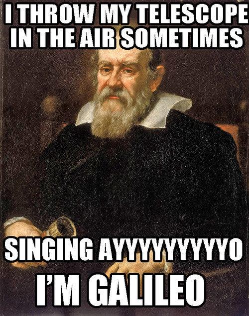 Galileo. . jail. i throw my sandwhich at my wife sometimes singing aaayyyooo i wanted maaayyyooo
