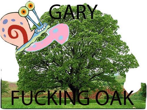 Gary fucking oak. . gary motherfucking oak