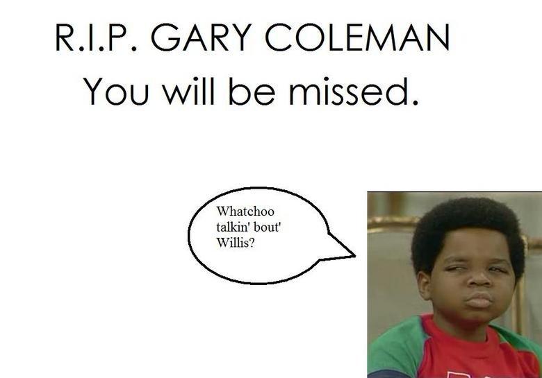 Gary Coleman. RIP<br /> www.huffingtonpost.com/2010/05/28/gary-coleman-dead-diffren_n_593120.html<br /> another gary post vvvvv<br /> funnyjun