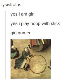 Girl Gamer. . adas: yes i am girl yes i play hoep with stick girl gamer. yes i am game yes i play girls game girler