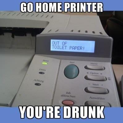 Go Home Printer. www.youtube.com/watch?v=-RDz4J4MUGA. MIME PRINTER. It's the same printer. I think it might be an alcoholic.