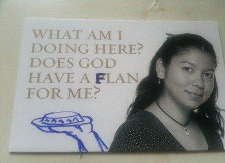 God's Flan. I sure hope he does.. Flan-tassy flan...