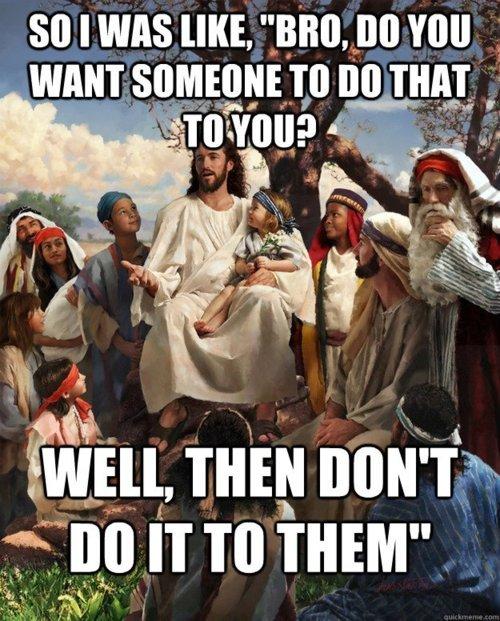 """Golden Rule Jesus. Smart Jesus is smart.... so I was nut. """"Bnn. nu You WANT no THAT IT Tail mm"""" golden rule Jesus"""