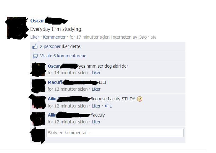 "Good that you corrected your English. . Everyday I ""m studying. Liker ' ' for 17 minutter siden i as Oslo ' ..' . idet 2 personer (iker matte. C) Vis ale 6 komm"