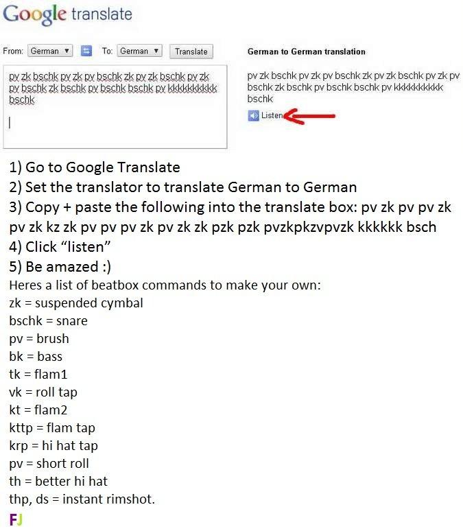 Google Translate Beatbox. go to google translate (link below) translate german to german and copypaste<br /> pv zk pv pv zk pv zk kz zk pv pv pv zk pv zk  google translate beatbox Awesome