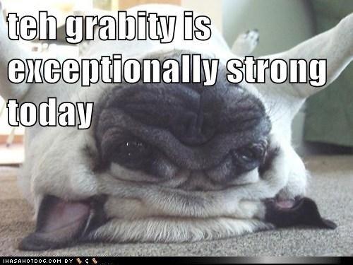 Gravity. .