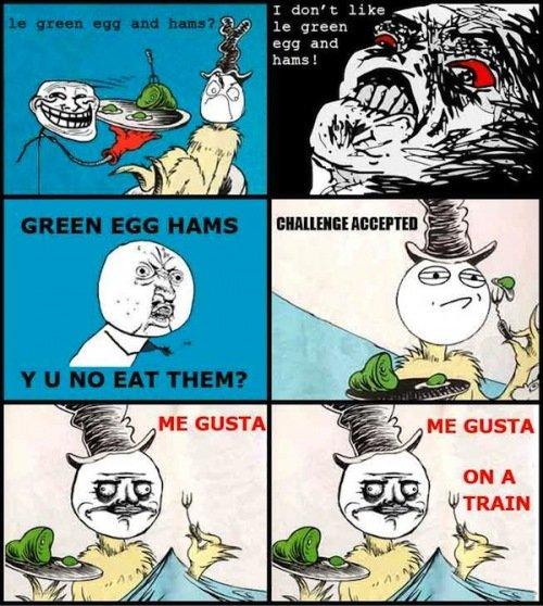 Green Eggs and Ham. u mad?.. bravo, good sir The Game