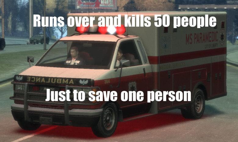 Gta logic. Hoping for mass-murdering ambulances in gta V too.. HIS! tta MIG