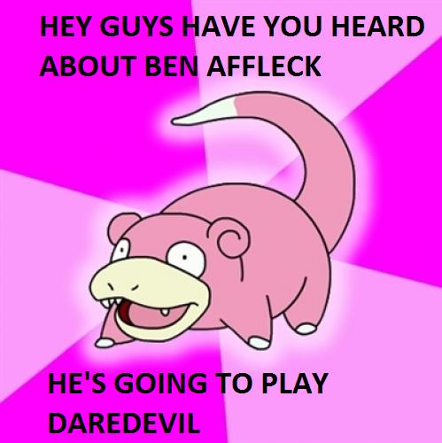 GUYS BEN AFFLECK. BEN AFFLECK GUYS. AVE YOU HEARD AFFLECK ben affleck Daredevil correct use of t