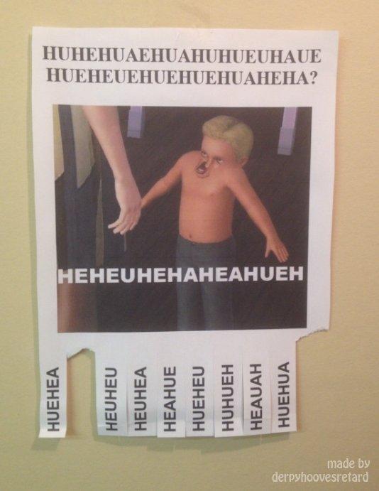 HUEHUEAHUA. Flyer created my me. I hung this up at some random gas station.. HUEHEU