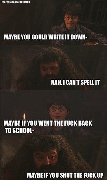 "Hagrid. . totet BI 'esta "" ""yr. MIRKEE MRM WHITE IT BEVER- Mil, I MNT IT If 'Hill WENT m RIM Ttll METRE If Yoo SHUT m ERICII UP. I like how lives at a school cant spell... HAHA SPELL, got it?"