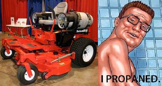 Hank discovers propane lawnmowers.. .. Propane is love. Propane is life. Hank hawt BOTHERED over propane