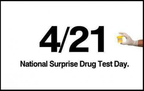 Happy 4/20!. . National Surprise Drug Test Day,. yay no work tomorrow = no drug test tomorrow