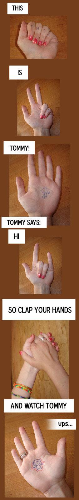 He says hi. say hi. THE TOMMY!