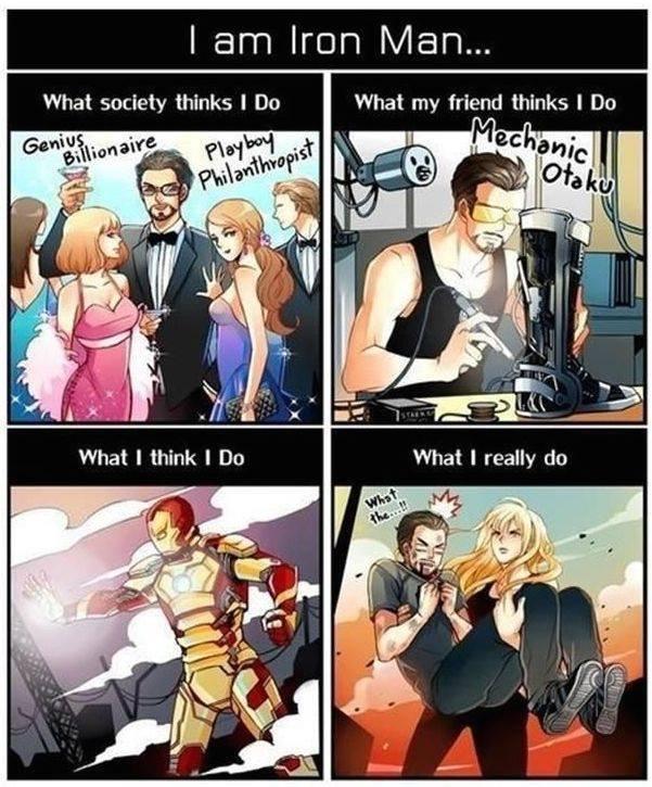 hfw iron man. . I am Iron Man... What society thinks I Do What my friend thinks I Do. Mechanic otaku