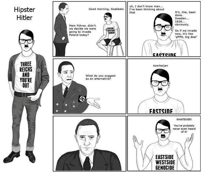 Hipster Hitler. . o. - Gent! merneng, Goebbels 1' b thi In h t Hipster .. een n nga an (t' s, like, been done. Hitler i! . Sweden... Main Furhrer, didn' t Tde f hipster Hitler