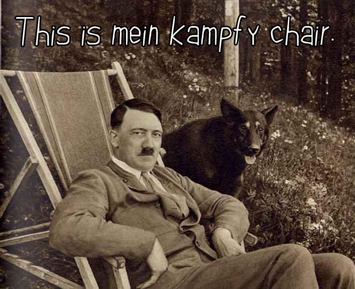 Hitler. fudge you... Dies ist meine bequemen Stuhl.