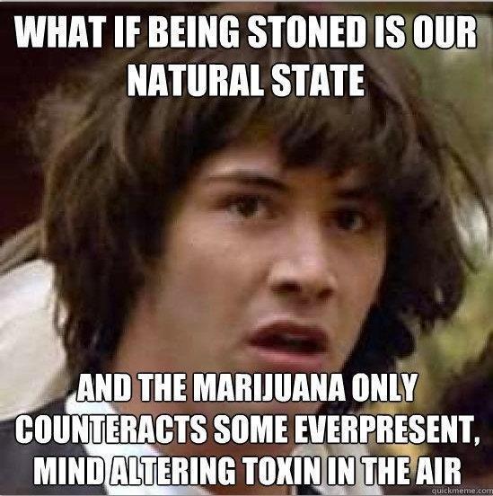 Hmmm. . WHAT IF BEING IS . t NATURAL STATE ANN m MARIJUANA UNIT SIEME . lol Marijuana wut