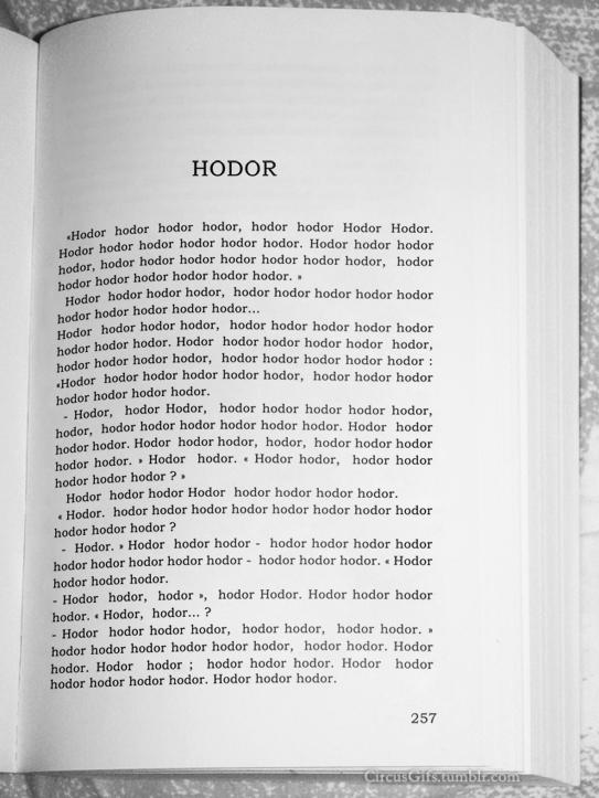 Hodor,Hodod Hodor Hodor..... Hodor hodor hodor hodor hodor?Hodor hodor hodor hodor hodor hodor hodor hodor hodorhodor hodor hodor hodor hodor hodor hodor hodor! HODOR book